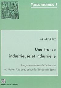 Une France industrieuse et industrielle : images contrastées de l'entreprise au Moyen Age et au début de l'époque moderne