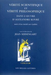 Vérité scientifique et vérité philosophique dans l'oeuvre d'Alexandre Koyré : suivi d'un inédit sur Galilée