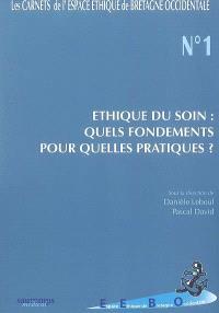 Ethique du soin : quels fondements pour quelles pratiques ? : actes du 1er colloque, Brest, 1-2 décembre 2005