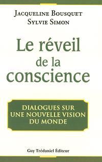 Le réveil de la conscience : dialogues sur une nouvelle vision du monde