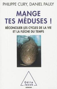 Mange tes méduses ! : réconcilier les cycles de la vie et la flèche du temps