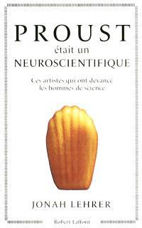 Proust était un neuroscientifique : ces artistes qui ont devancé les hommes de science