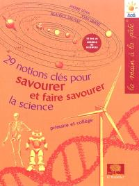 29 notions-clés pour savourer et faire savourer la science : primaire et collège