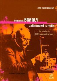 Comment Branly a découvert la radio ? : un siècle de télécommunications