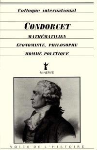 Condorcet, mathématicien, économiste, philosophe, homme politique : actes