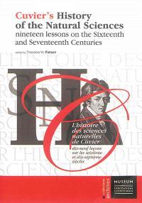 Cuvier's history of the natural sciences = L'histoire des sciences naturelles de Cuvier, Nineteen lessons on the sixteenth and seventeenth centuries = Dix-neuf leçons sur les seizième et dix-septième siècles