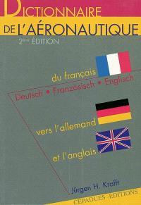 Dictionnaire de l'aéronautique : du français vers l'allemand et l'anglais : de l'allemand vers le français et l'anglais