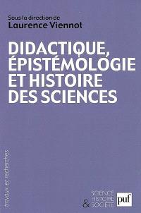 Didactique, épistémologie et histoire des sciences : penser l'enseignement