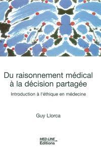 Du raisonnement médical à la décision partagée : introduction à l'éthique en médecine