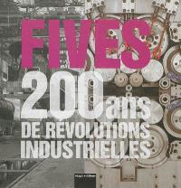 Fives : 200 ans de révolutions industrielles