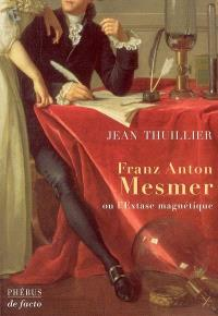 Franz Anton Mesmer ou L'extase magnétique