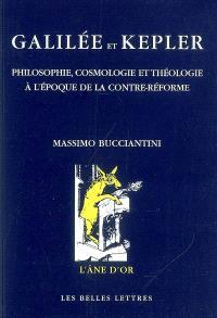 Galilée et Kepler : philosophie, cosmologie et théologie à l'époque de la Contre-Réforme