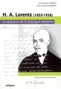 H.A. Lorentz : 1853-1928 : la naissance de la physique moderne