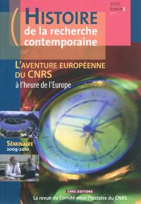 Histoire de la recherche contemporaine. n° 1 (2012), L'aventure européenne du CNRS : à l'heure de l'Europe : séminaire 2009-2010