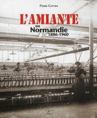 L'amiante en Normandie, 1886-1960