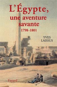 L'Egypte, une aventure savante : avec Bonaparte, Kléber, Menou (1798-1801)