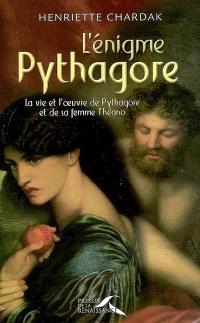 L'énigme Pythagore : la vie et l'oeuvre de Pythagore et de sa femme Théano