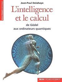 L'intelligence et le calcul : de Gödel aux ordinateurs quantiques