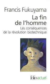La fin de l'homme : les conséquences de la révolution biotechnique