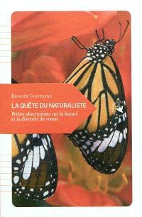 La quête du naturaliste : petites observations sur la beauté et la diversité du vivant