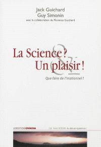 La science ? Un plaisir ! : que faire de l'irrationnel ?