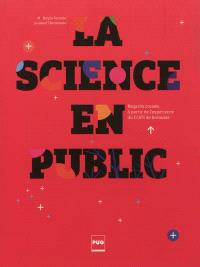 La science en public : regards croisés à partir de l'expérience du CCSTI de Grenoble