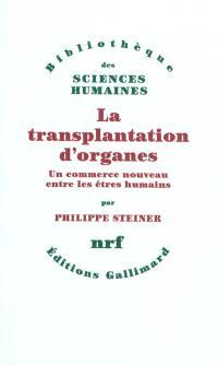 La transplantation d'organes : un commerce nouveau entre les êtres humains