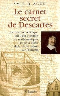 Le carnet secret de Descartes : une histoire véridique où il est question de mathématiques et de la quête de la vérité ultime sur l'univers
