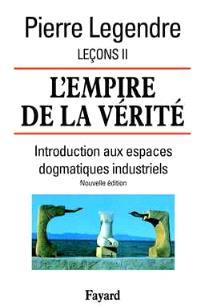 Leçons. Volume 2, L'empire de la vérité : introduction aux espaces dogmatiques industriels