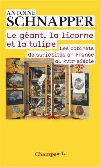 Les cabinets de curiosités en France au XVIIe siècle, Le géant, la licorne et la tulipe : histoire et histoire naturelle