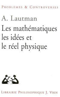 Les mathématiques, les idées et le réel physique