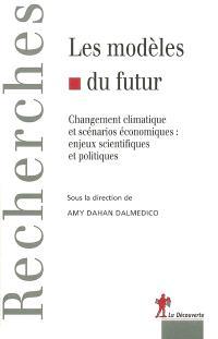 Les modèles du futur : changement climatique et scénarios économiques : enjeux scientifiques et politiques