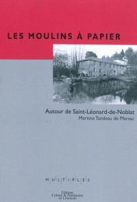 Les moulins à papier : autour de Saint-Léonard-de-Noblat