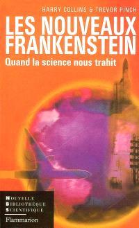 Les nouveaux Frankenstein : quand la science nous trahit