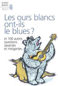 Les ours blancs ont-ils le blues ? : et 100 autres questions savantes et intrigantes : par les lecteurs de la revue New Scientist
