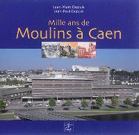 Mille ans de moulins à Caen