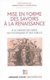 Mise en forme des savoirs à la Renaissance : à la croisée des idées, des techniques et des publics