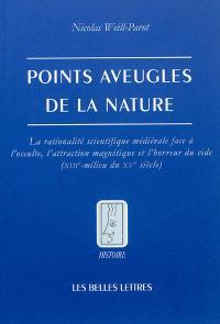 Points aveugles de la nature : la rationalité scientifique médiévale face à l'occulte, l'attraction magnétique et l'horreur du vide : XIIIe-milieu du XVe siècle