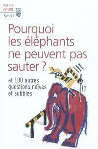 Pourquoi les éléphants ne peuvent pas sauter ? : et 100 questions naïves et subtiles