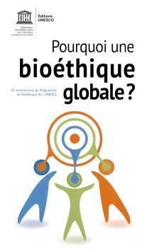 Pourquoi une bioéthique globale ? : 20e anniversaire du programme de bioéthique de l'Unesco