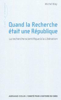 Quand la recherche était une République : la recherche scientifique à la Libération