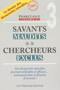 Savants maudits, chercheurs exclus. Volume 3