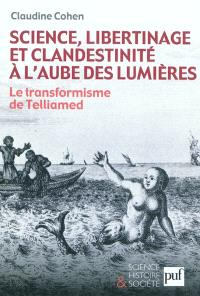 Science, libertinage et clandestinité à l'aube des Lumières : le transformisme de Telliamed