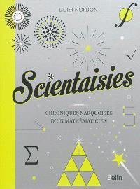 Scientaisies : chroniques narquoises d'un mathématicien