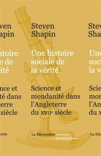 Une histoire sociale de la vérité : science et mondanité dans l'Angleterre du XVIIe siècle