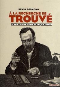 A la recherche de Gustave Trouvé : la quête d'un génie français oublié