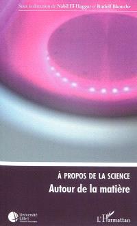 A propos de la science : autour de la matière