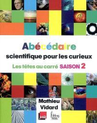 Abécédaire scientifique pour les curieux : Les têtes au carré, Saison 2
