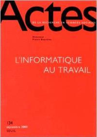 Actes de la recherche en sciences sociales. n° 134, L'informatique au travail