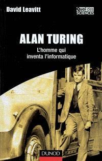 Alan Turing : l'homme qui inventa l'informatique